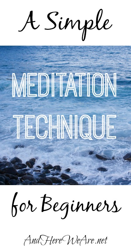 A Simple Meditation Technique for Beginners  And Here We Are...