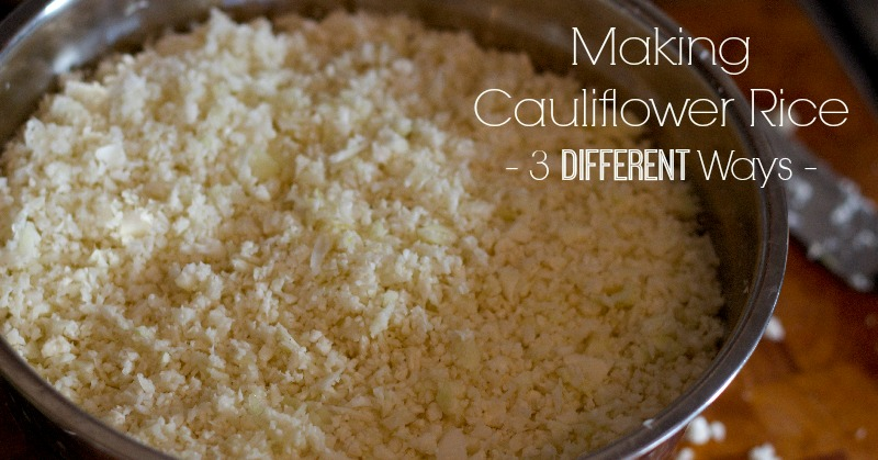 Making Cauliflower Rice: 3 Different Ways