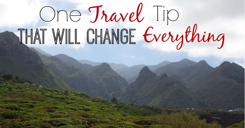 One Travel Tip That Will Change Everything