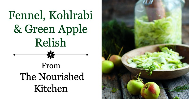 Fennel, Kohlrabi & Green Apple Relish from The Nourished Kitchen