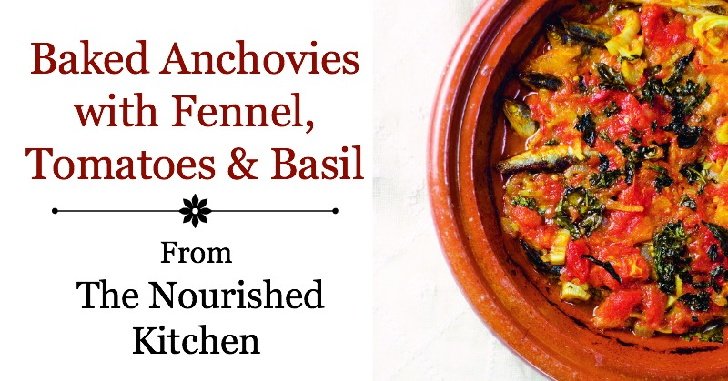 Baked Anchovies with Fennel, Tomatoes & Basil from The Nourished Kitchen
