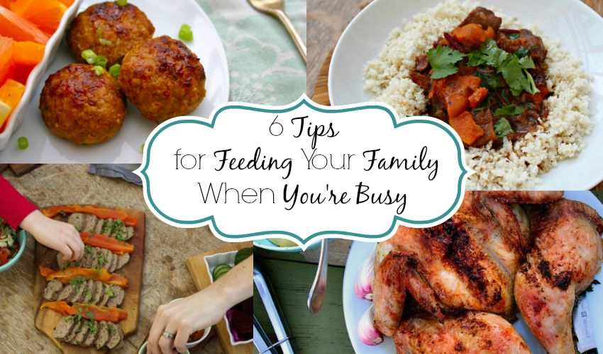 6 Tips for Feeding Your Family When You're Busy